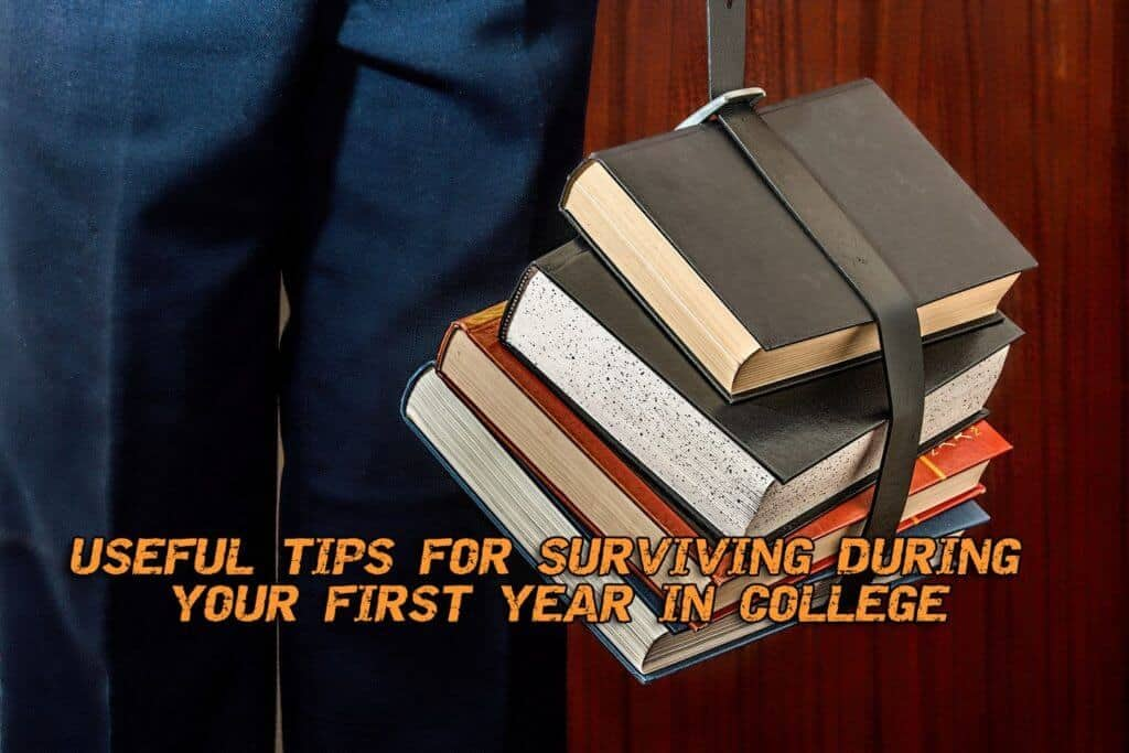 Useful Tips for Surviving During Your First Year in College