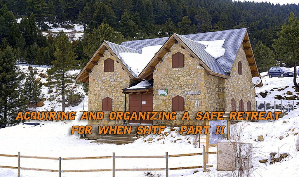 Acquiring And Organizing A Safe Retreat For When SHTF – Part II