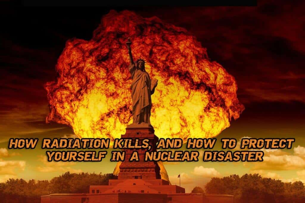 How Radiation Kills, and How to Protect Yourself in a Nuclear Disaster