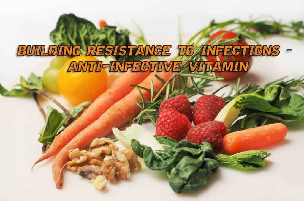 Building Resistance To Infections – Anti-infective Vitamin
