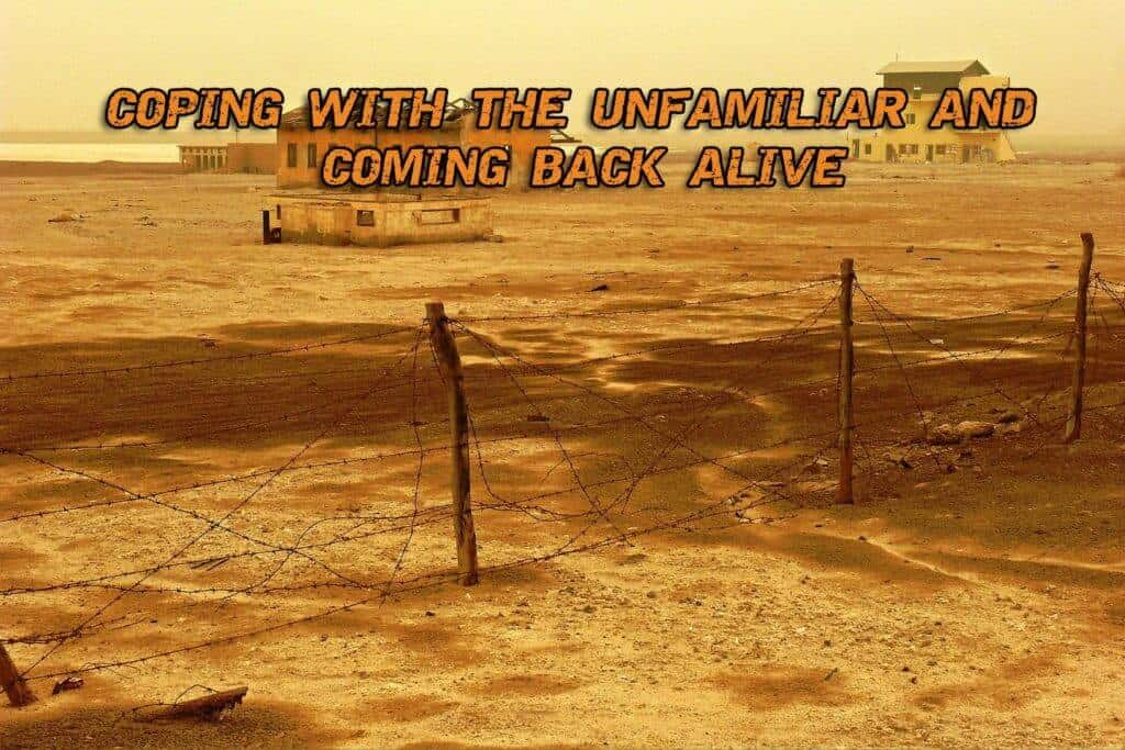 Coping With The Unfamiliar And Coming Back Alive