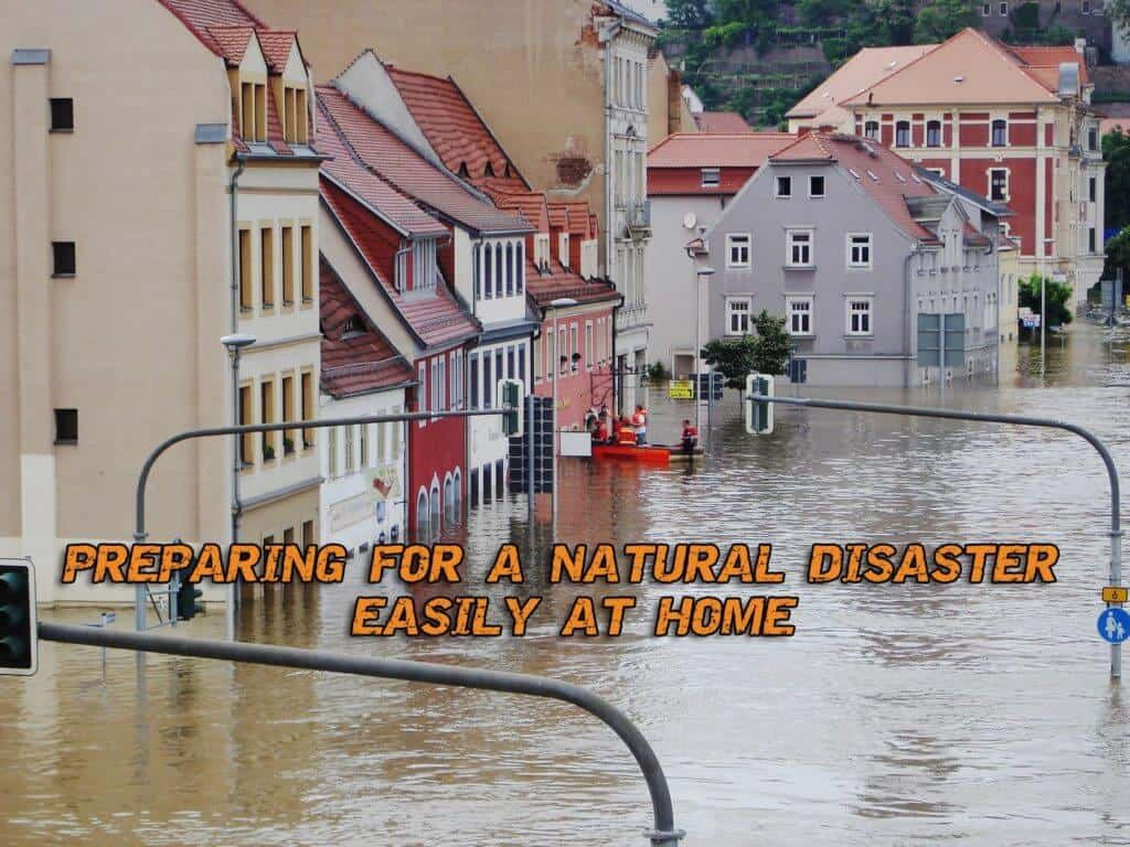 Preparing for a Natural Disaster Easily At Home