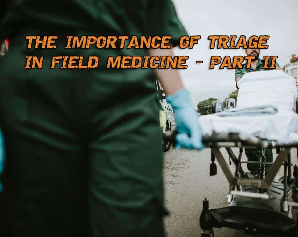 The Importance of Triage In Field Medicine – Part II
