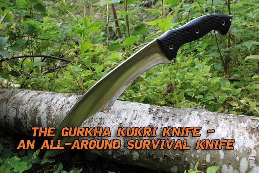 The Gurkha Kukri Knife - An All-around Survival Knife